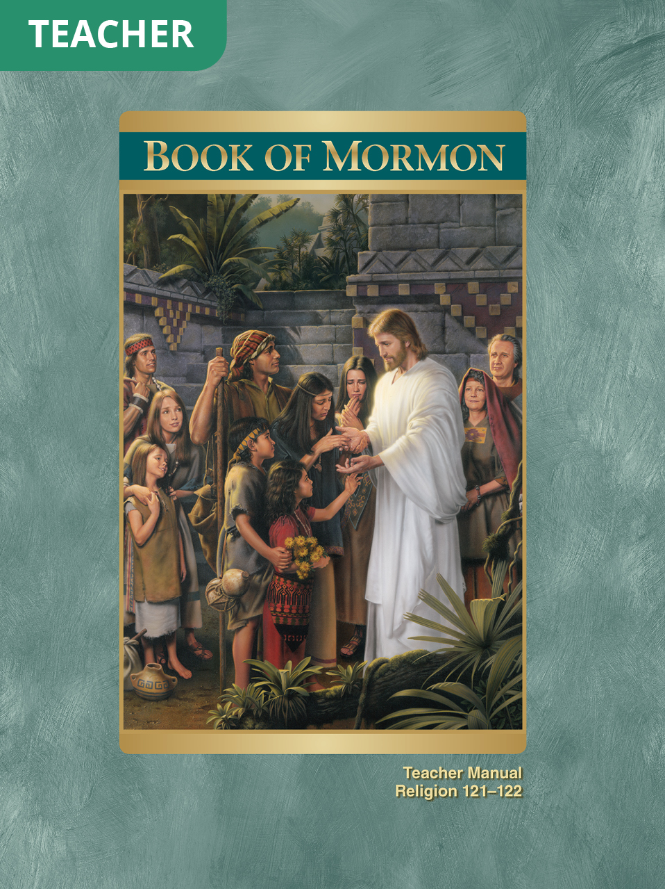Book of Mormon Teacher Manual (Rel 121–122)