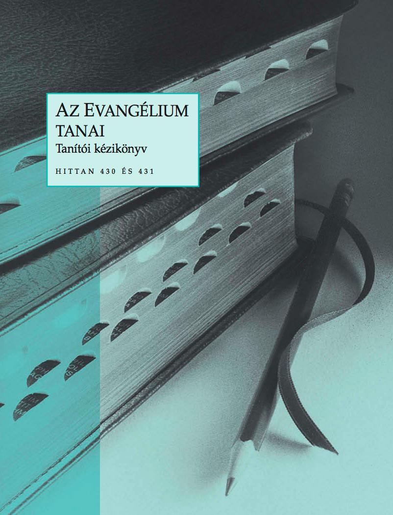 AZ EVANGÉLIUM TANAI Tanítói kézikönyv (HITTAN 430 ÉS 431)