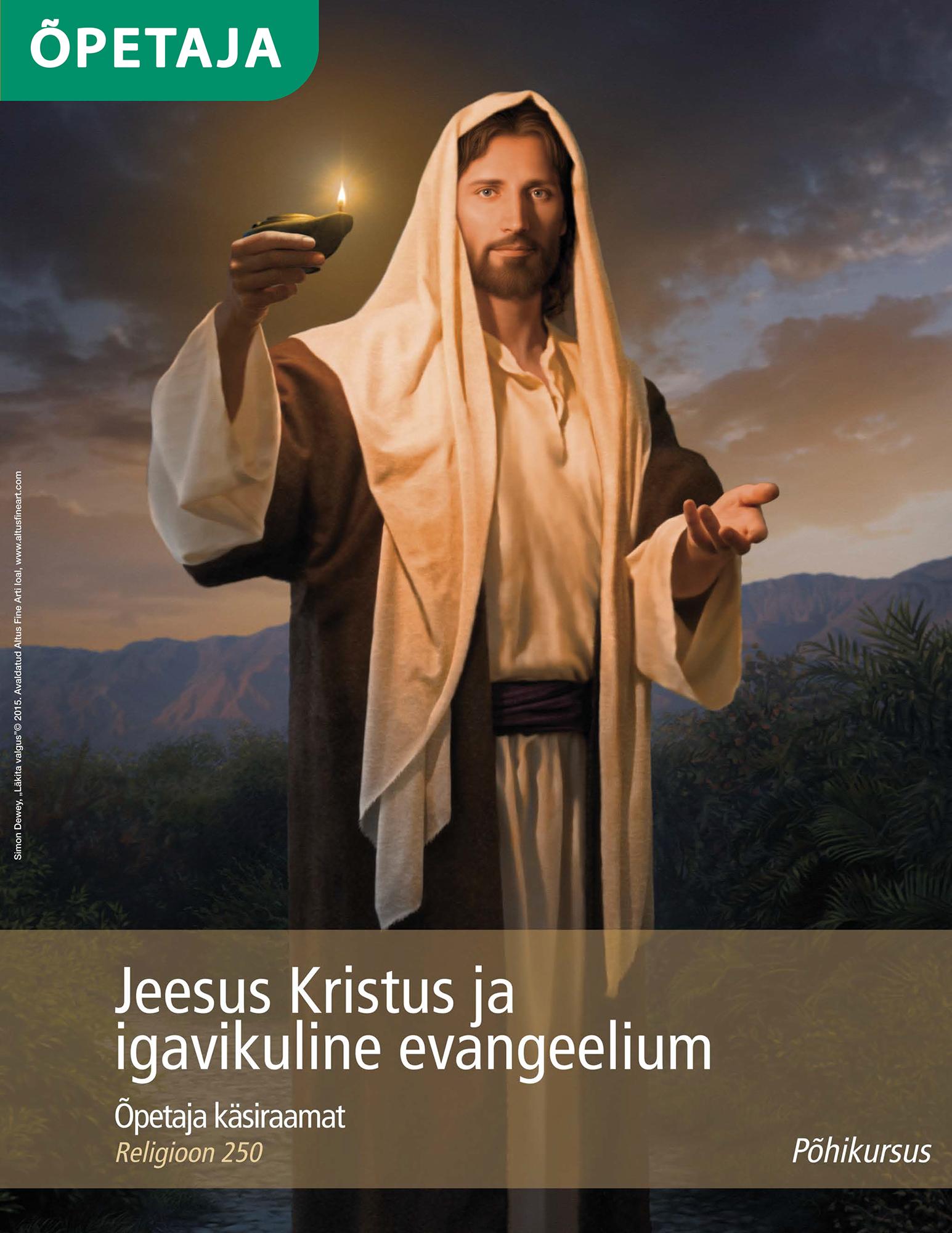 Jeesus Kristus ja igavikuline evangeelium: õpetaja käsiraamat (Religioonikursus 250)