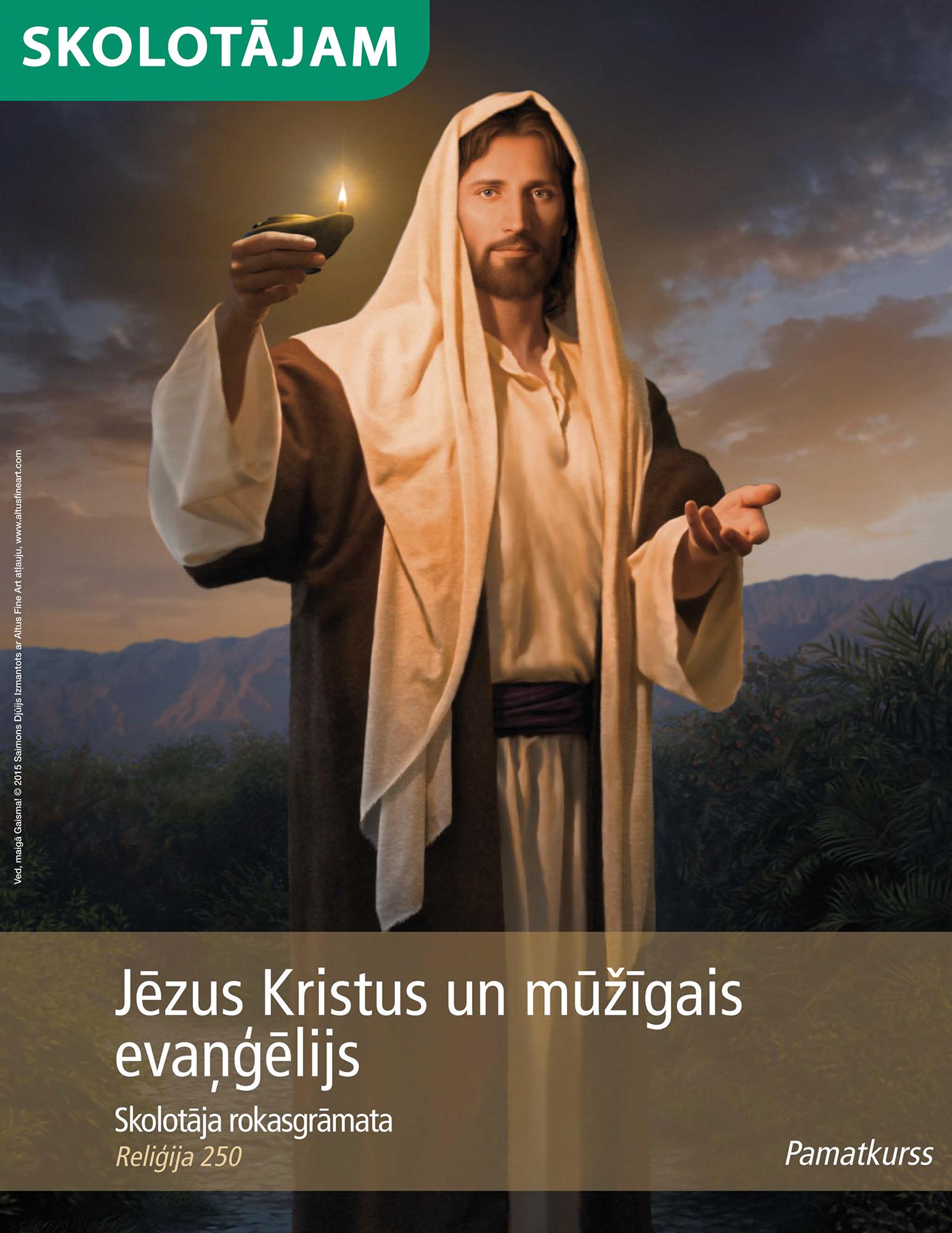 Jēzus Kristus un mūžīgais evaņģēlijs: skolotāja rokasgrāmata (Rel 250)