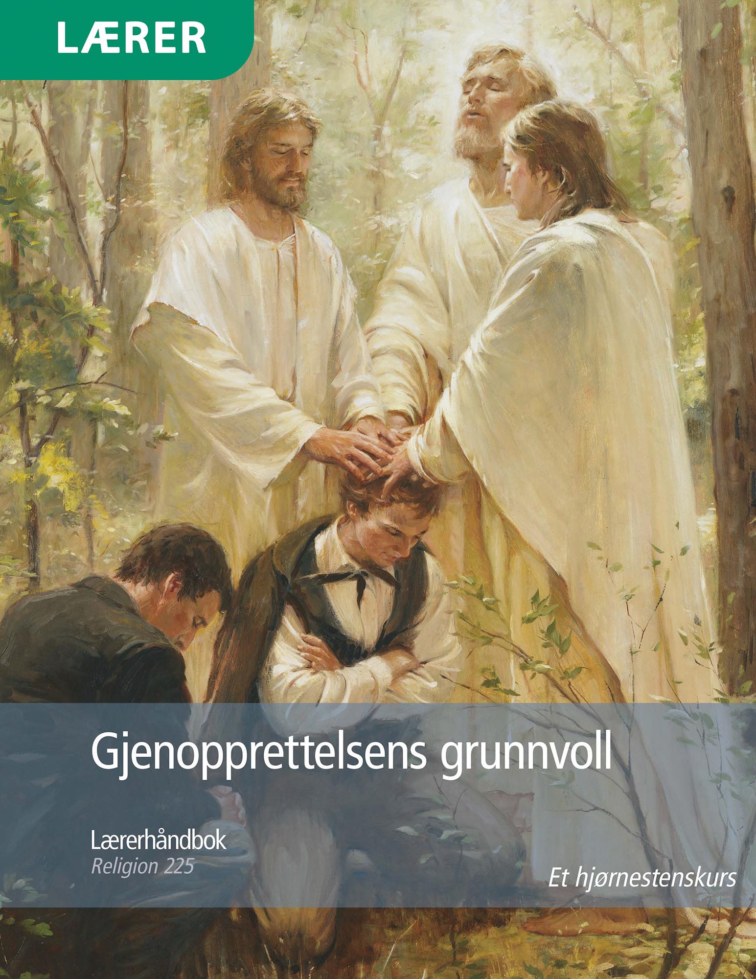 Gjenopprettelsens grunnvoll – Lærerhåndbok (Religion 225)