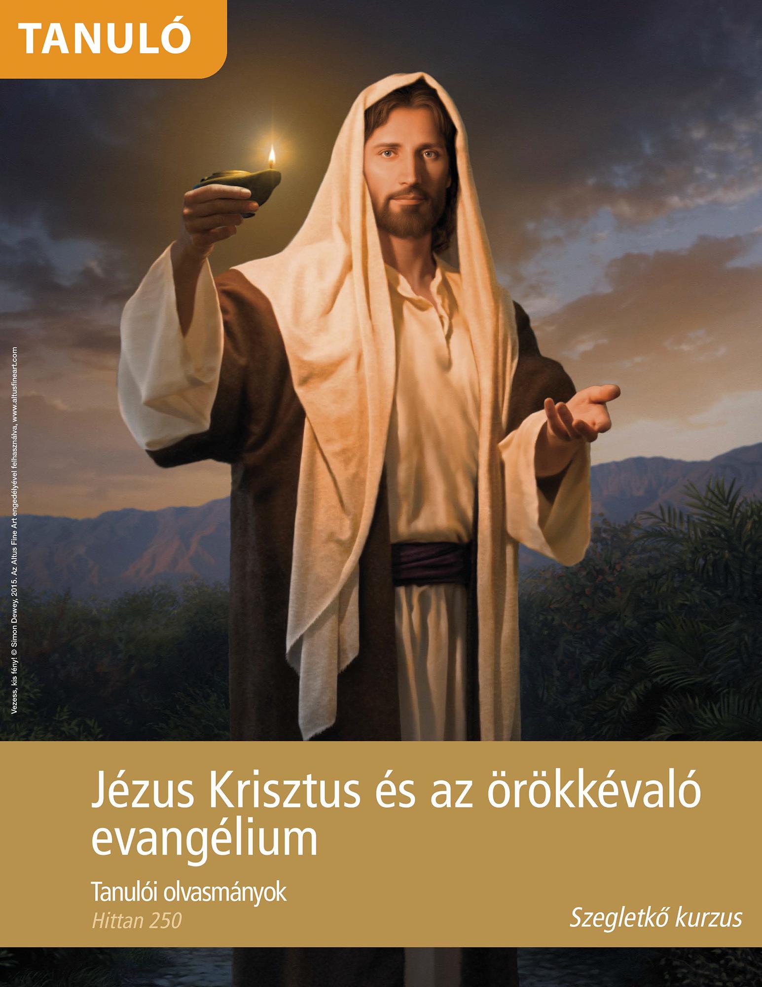 Jézus Krisztus és az örökkévaló evangélium tanulói olvasmányok (Hittan 250)