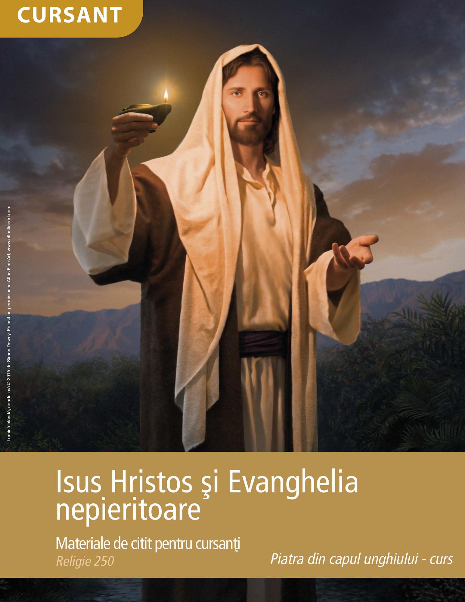 Isus Hristos şi Evanghelia nepieritoare – materiale de citit pentru cursanţi (Rel 250)