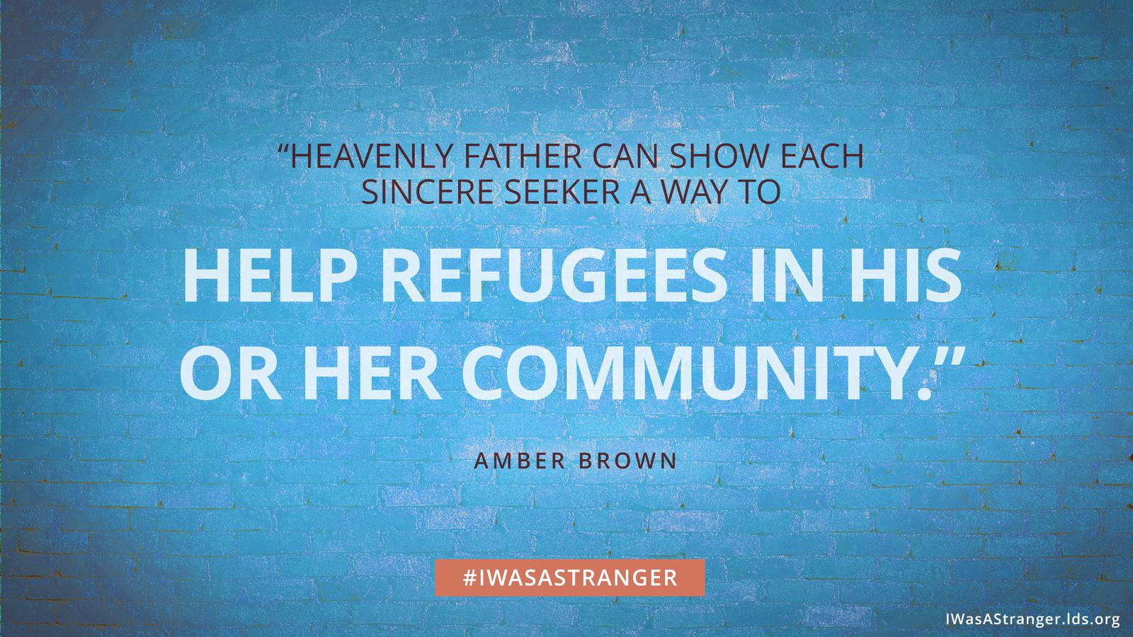 "A quote that reads, ""Heavenly Father can show each sincere seeker a way to help refugees in his or her community."""