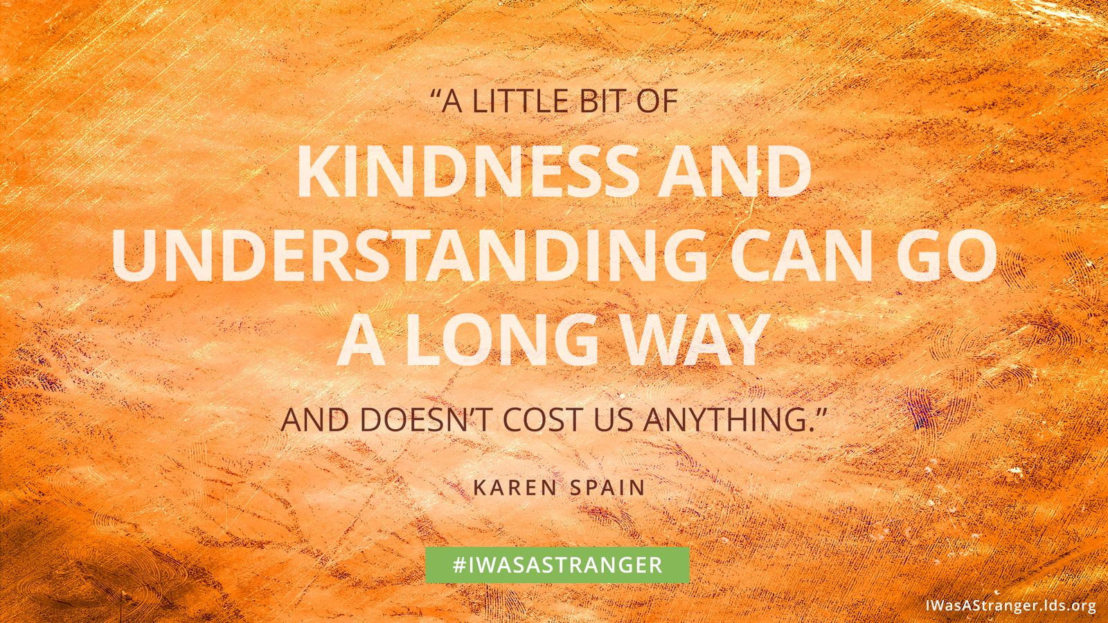"A quote that reads, ""A little bit of kindness and understand can go a long way and doesn't cost us anything."""